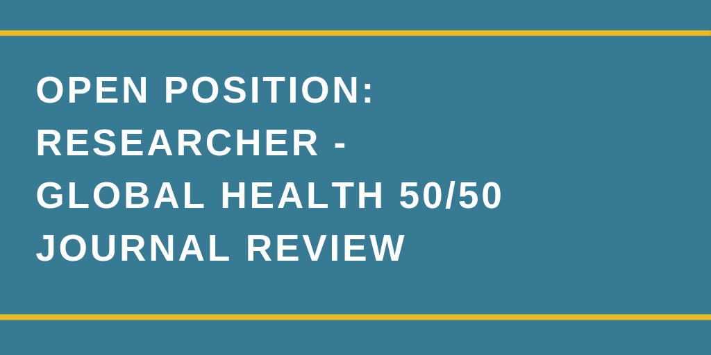 Open position: Researcher for Global Health 50/50 Journal Review, deadline 8 May